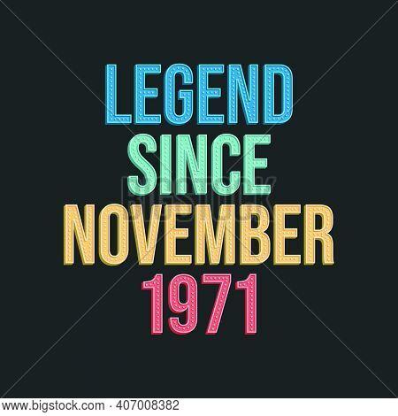 Legend Since November 1971 - Retro Vintage Birthday Typography Design For Tshirt