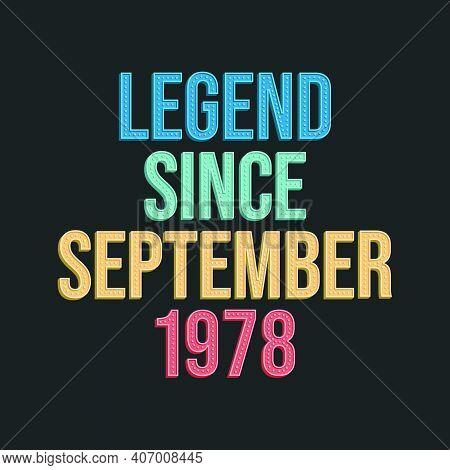 Legend Since September 1978 - Retro Vintage Birthday Typography Design For Tshirt