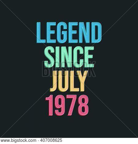 Legend Since July 1978 - Retro Vintage Birthday Typography Design For Tshirt