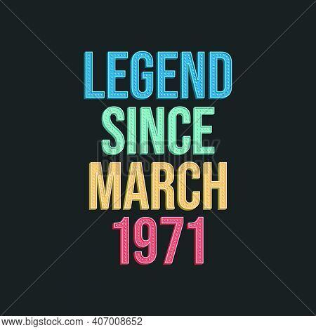 Legend Since March 1971 - Retro Vintage Birthday Typography Design For Tshirt