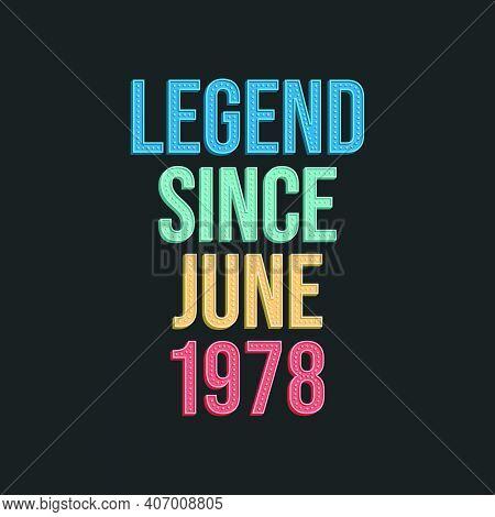 Legend Since June 1978 - Retro Vintage Birthday Typography Design For Tshirt