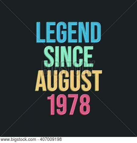 Legend Since August 1978 - Retro Vintage Birthday Typography Design For Tshirt