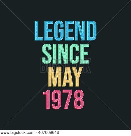 Legend Since May 1978 - Retro Vintage Birthday Typography Design For Tshirt