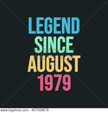Legend Since August 1979 - Retro Vintage Birthday Typography Design For Tshirt