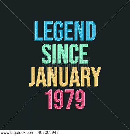 Legend Since January 1979 - Retro Vintage Birthday Typography Design For Tshirt