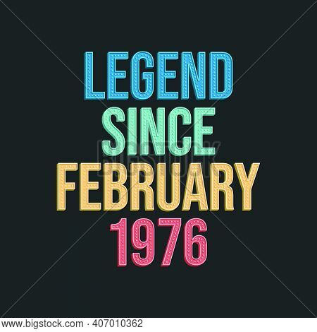 Legend Since February 1976 - Retro Vintage Birthday Typography Design For Tshirt