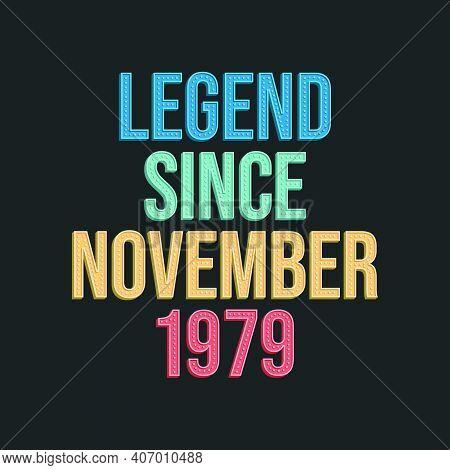 Legend Since November 1979 - Retro Vintage Birthday Typography Design For Tshirt