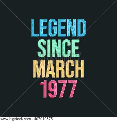 Legend Since March 1977 - Retro Vintage Birthday Typography Design For Tshirt
