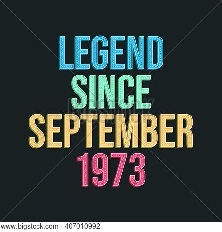 Legend Since September 1973 - Retro Vintage Birthday Typography Design For Tshirt