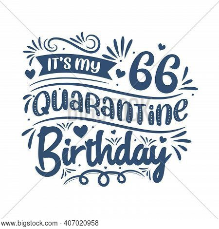 It\'s My 66 Quarantine Birthday, 66 Years Birthday Design. 66th Birthday Celebration On Quarantine