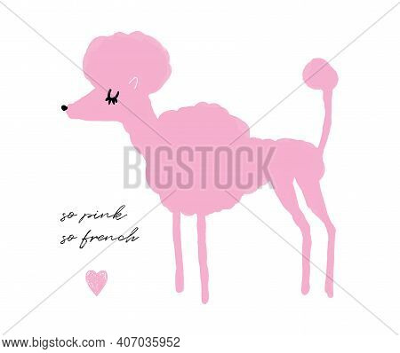 So Pink, So French. Funny Vector Illustration For Dog Lovers. Pink Hand Drawn French Poodle Isolated