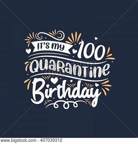 It's My 100 Quarantine Birthday, 100th Birthday Celebration On Quarantine.