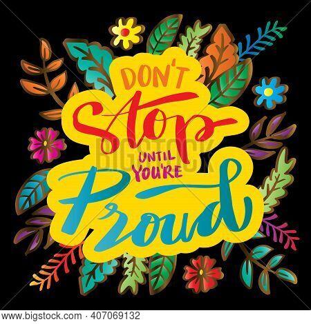 Don't Stop Until You're Proud Lettering. Motivational Quote.