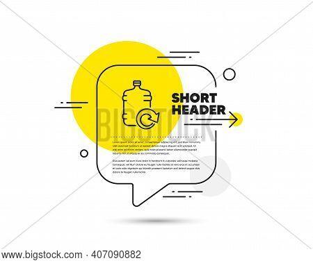 Water Cooler Bottle Line Icon. Speech Bubble Vector Concept. Refill Aqua Drink Sign. Liquid Symbol.