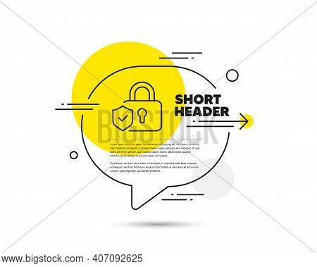 Security Lock Line Icon. Speech Bubble Vector Concept. Cyber Defence Shield Sign. Private Protection
