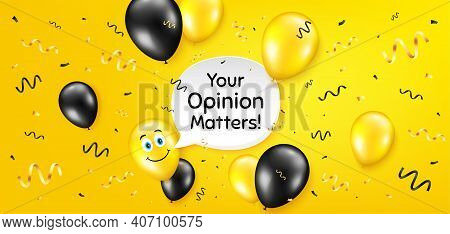 Your Opinion Matters Symbol. Balloon Confetti Vector Background. Survey Or Feedback Sign. Client Com
