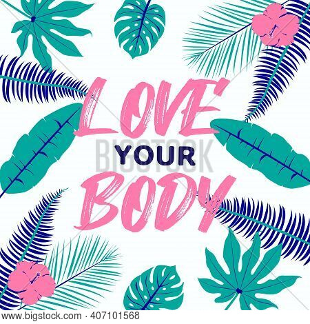 Love Your Body Phrase. Body Positivity Slogan. Beautiful Lettering On Tropic Leaves Background. Body