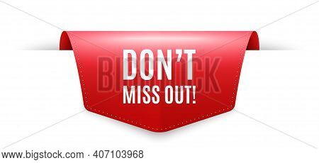 Dont Miss Out. Ribbon Label Tag. Special Offer Price Sign. Advertising Discounts Symbol. Infographic