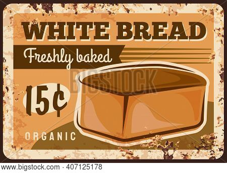 Bread Metal Plate Rusty, Bakery White Bread Loaf, Vector Retro Poster. Bakery Shop Price Menu For Wh