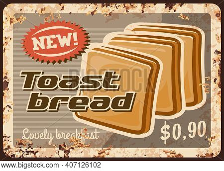 Toast Bread, Bakery Metal Plate Rusty, Baked Food Vector Retro Poster. Bakery Shop Price Menu For Wh