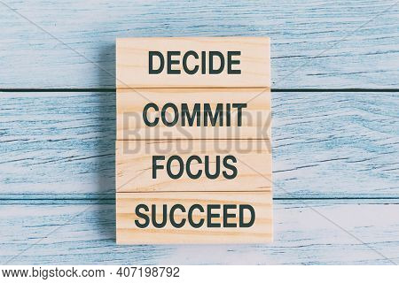 Motivational And Inspirational Quotes - Decide, Commit, Focus, Succeed.