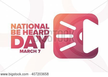 National Be Heard Day. March 7. Holiday Concept. Template For Background, Banner, Card, Poster With