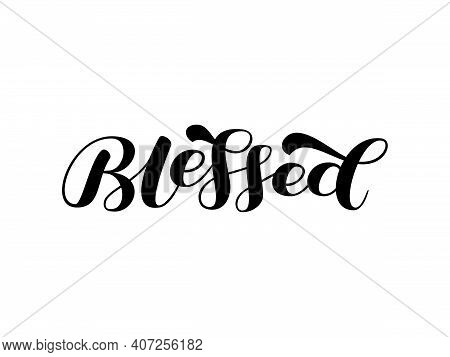 Blessed Brush Lettering. Quote For Card Or Poster. Vector Stock Illustration
