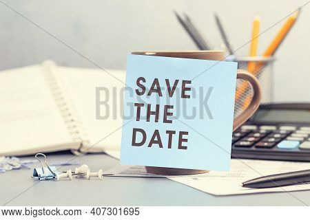 Save The Date - Concept Of Text On Sticky Note. Closeup Of A Personal Agenda