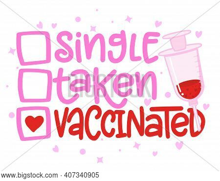 Single, Taken, Vaccinated - Relationship Status For Social Distancing Poster With Text For Self Quar