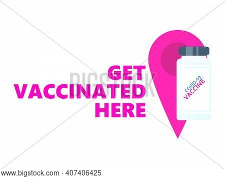 Get Vaccinated Here. Vaccine Bottle Banner Isolated On White Background. Vaccination Against Covid-1