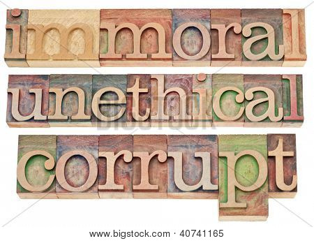 immoral, unethical, corrupt - ethics concept - a collage of isolated words in vintage letterpress wood type blocks