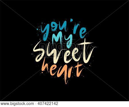 You're My Sweetheart Lettering Text On Black Background In Vector Illustration. For Typography Poste