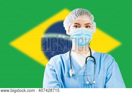 Portrait Of A Female Doctor With Flag Of Brazil In Background, Covid-19 Virus Disease Crisis, Corona