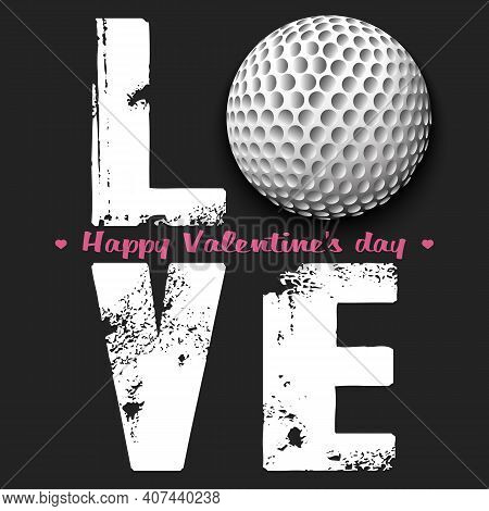 Happy Valentines Day. Love And Golf Ball