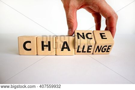 Challenge Or Chance Symbol. Businessman Turns Cubes And Changes The Word 'challenge' To 'chance'. Be