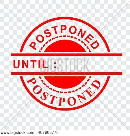Vector Red Circle Rubber Stamp, Postponed Until,  At Transparent Effect Background