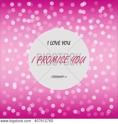 I Love You And I Promise That I Always Will. Love Quote. I Love You And I Promise You. February 11 P