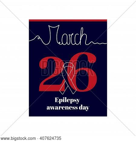 Calendar Sheet, Vector Illustration On The Theme Of Epilepsy Awareness Day On March 26. Decorated Wi
