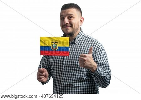 White Guy Holding A Flag Of Ecuador And Shows The Class By Hand Isolated On A White Background. Like