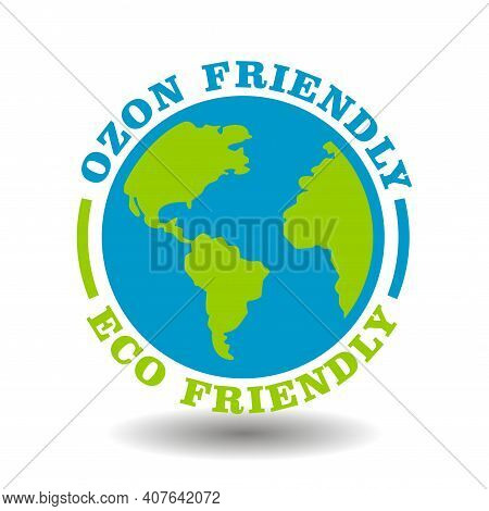 Eco Friendly Sign, Ozone Friendly Icon With Earth Symbol Isolated On White. Round Stamp For Ecologic