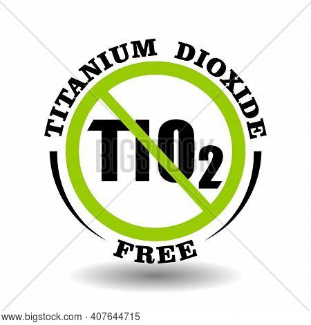 Prohibited Vector Stamp Titanium Dioxide Free For Bio Packaging Label. Round Sign No Tio In Healthy