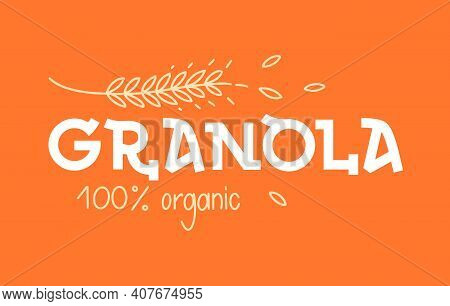 Granola Logo Vector. Lettering With Spikelets. Organic Muesli, Product Premium Quality. Healthy Food