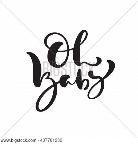 Oh Baby Vector Handwritten Calligraphy Lettering Text. Hand Drawn Lettering Quote. Illustration For