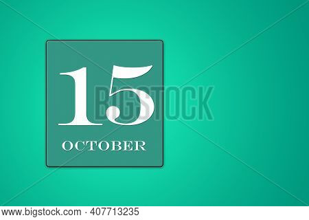 October 15 Is The Fifteenth Day Of The Month. Calendar Date In Turquoise Frame On Green Background.