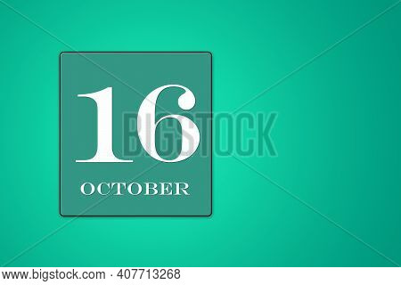October 16 Is The Sixteenth Day Of The Month. Calendar Date In Turquoise Frame On Green Background.
