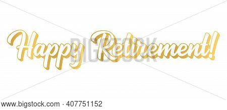 Hand Sketched Happy Retirement Phrase In Gold As Logo Or Banner.. Lettering For Poster, Logo, Sticke