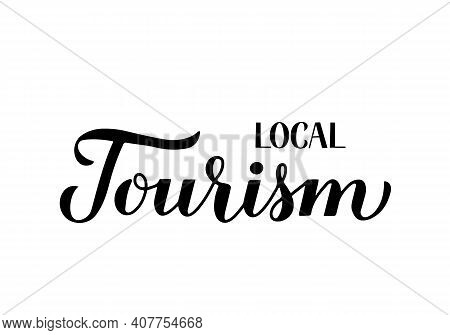 Local Tourism Calligraphy Hand Lettering Isolated On White. Staycation And Travel Due Pandemic Conce