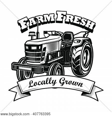 Farm Fresh Symbol Vector Illustration. Farmers Tractor, Ribbon, Locally Grown Text. Agriculture Or A