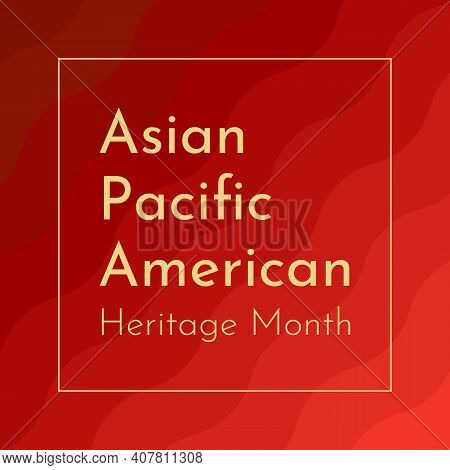Vector Illustration With Red Wavy Background. Text - Asian Pacific American Heritage Month. Celebrat