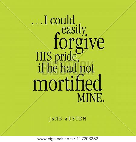 """""""...I could easily forgive HIS pride if he had not mortified MINE."""" Jane Austen poster"""
